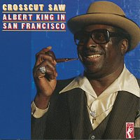 Albert King – Crosscut Saw: Albert King In San Francisco