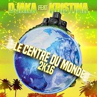 Djaka, Kristína – Le centre du monde 2K16