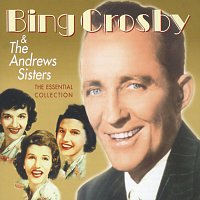 Bing Crosby, The Andrews Sisters – The Essential Collection