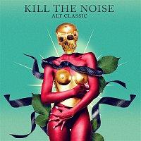 Kill The Noise – ALT CLASSIC