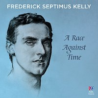 Různí interpreti – Frederick Septimus Kelly: A Race Against Time