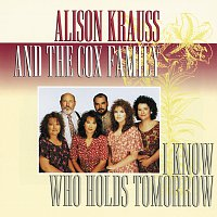 Alison Krauss & The Cox Family – I Know Who Holds Tomorrow
