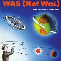Was (Not Was) – Born To Laugh At Tornadoes
