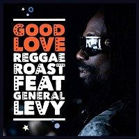 Reggae Roast – Good Love (feat. General Levy)