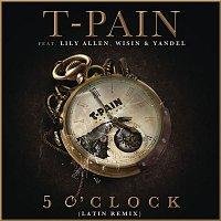 T-Pain, feat. Lily Allen, Wisin & Yandel – 5 O'Clock