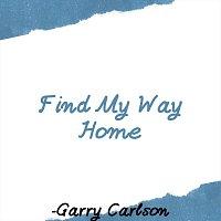 Garry Carlson – Find My Way Home