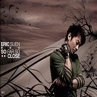 Eric Suen – So Far So...Close