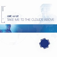 LMC, U2 – Take Me To The Clouds Above [LMC Vs. U2 / Remixes]