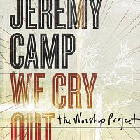 Jeremy Camp – We Cry Out: The Worship Project [Deluxe Edition]