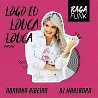 Adryana Ribeiro, Dado Soul, DJ Marlboro – Logo Eu Louca Louca