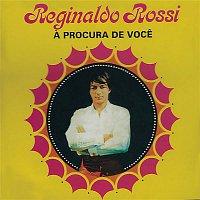 Reginaldo Rossi – A Procura de Voce