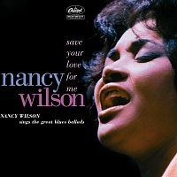 Nancy Wilson – Save Your Love For Me: Nancy Wilson Sings The Great Blues Ballads