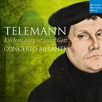 Concerto Melante, Georg Philipp Telemann, Raimar Orlovsky – Ein feste Burg ist unser Gott