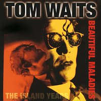 Tom Waits – Beautiful Maladies:  The Island Years