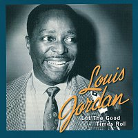 Louis Jordan – Let The Good Times Roll: The Anthology 1938 - 1953