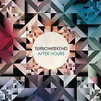 Turboweekend – After Hours