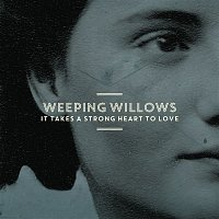 Weeping Willows – It Takes a Strong Heart to Love