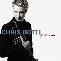 Chris Botti – To Love Again