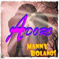 Manny Bolanos – Adoro