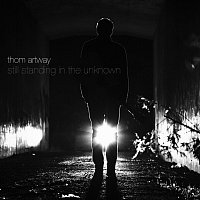 Thom Artway – Still Standing in the Unknown