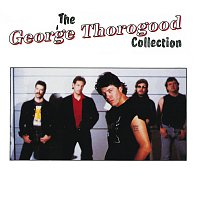 George Thorogood & The Destroyers – The George Thorogood Collection