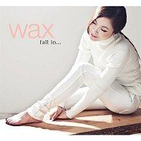 Wax – fall in...