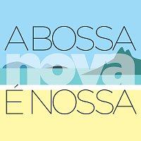 Různí interpreti – A Bossa Nova É Nossa