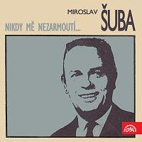 Miroslav Šuba – Nikdy mě nezarmoutí...