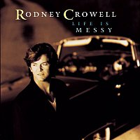Rodney Crowell – Life Is Messy