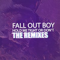 Fall Out Boy – HOLD ME TIGHT OR DON'T [The Remixes]