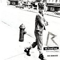 Rihanna, Calvin Harris – We Found Love [The Remixes]