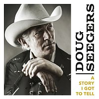 Doug Seegers – A Story I Got to Tell