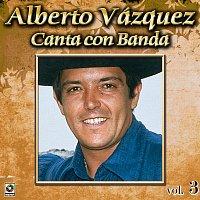 Alberto Vazquez – Colección De Oro: Alberto Vázquez Canta Con Banda, Vol. 3
