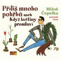 Miloň Čepelka – Čepelka: Příliš mnoho pohřbů aneb Když květiny promluví