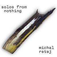 Michal Rataj – Solos from Nothing