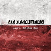 Mt. Desolation – Departure/ State Of Our Affairs