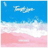 Tough Love – Rain Dance