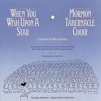 The Mormon Tabernacle Choir, Columbia Symphony Orchestra, Larry Morey, Frank Churchill, Jerold D. Ottley – When You Wish Upon A Star: A Tribute To Walt Disney