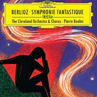 The Cleveland Orchestra, Pierre Boulez – Berlioz: Symphonie fantastique, Op.14; Tristia, Op.18
