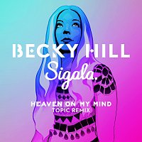 Becky Hill, Sigala – Heaven On My Mind [Topic Remix]