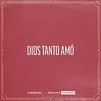 Ayrton Day, Worship Together – Dios Tanto Amó