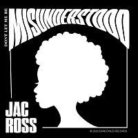 Jac Ross – Don't Let Me Be Misunderstood