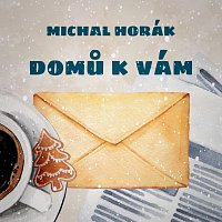 Michal Horák – Domů k vám