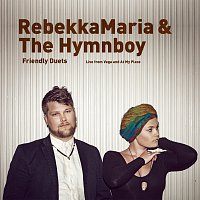 RebekkaMaria, The Hymnboy – Friendly Duets - Live from Vega and At My Place