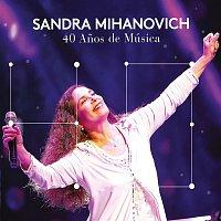 Sandra Mihanovich – 40 Anos de Música (En Vivo)