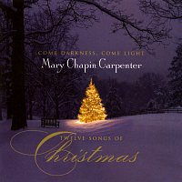 Mary Chapin Carpenter – Come Darkness, Come Light: Twelve Songs Of Christmas