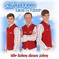 Stefan Lucca & Lukas, Fabian – Wir lieben dieses Leben