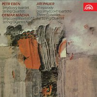 Smetanovo kvarteto – Eben, Pauer, Mácha: Smyčcové kvartety