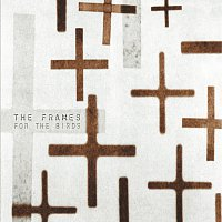 The Frames – For The Birds