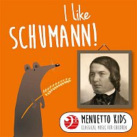 Various Artists.. – I Like Schumann! (Menuetto Kids - Classical Music for Children)